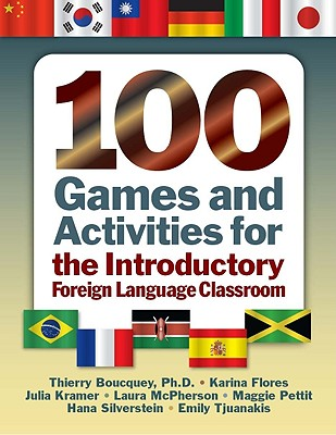 100 Games & Activities for the Introductory Foreign Language Classroom By Boucquey, Thierry/ Flores, Karina/ Kramer, Julia/ McPherson, Laura/ Pettit, Maggie